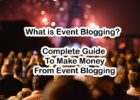 Complete Guide To Make Money From Event Blogging